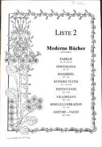 List. 2/1992 : Modern Bucher insbesondere Fabeln, Goetheana (67-87),  Maserel (155-163), Reinke fuchs (195-198, 463a), Totentanze (227-296),  Villoniana (303-318), Bibelillustration (332-401), Goethe-Faust.