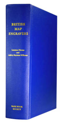 BRITISH MAP ENGRAVERS : A DICTIONARY OF ENGRAVERS, LITHOGRAPHERS AND THEIR PRINCIPAL EMPLOYERS TO 1850.