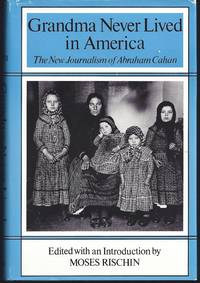 Grandma Never Lived in America: The New Journalism of Abraham Cahan