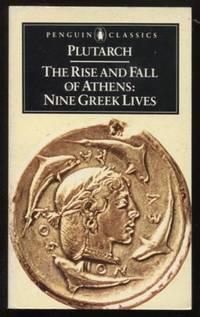 The Rise and Fall of Athens ;  Nine Greek Lives  Nine Greek Lives
