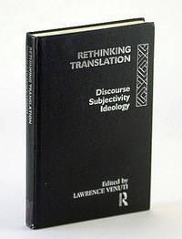 Rethinking Translation: Discourse, Subjectivity, Ideology