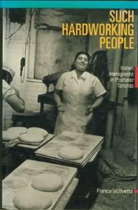 Such Hardworking People - Italian Immigrants in Postwar Toronto