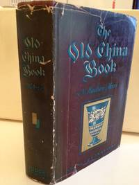 The Old China Book:  including Staffordshire, Wedgwood, Lustre and other English pottery and...