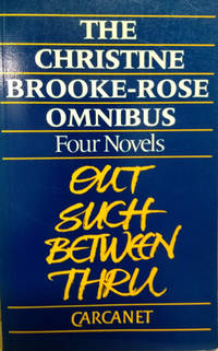 The Christine Brooke-Rose Omnibus:  Four Novels: Out, Such, Between, Thru
