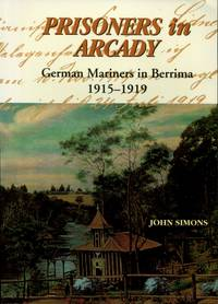Prisoners in Arcady : German Mariners at Berrima 1915 - 1919