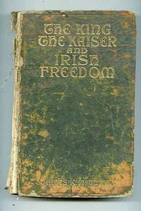 KING, THE KAISER AND IRISH FREEDOM by  James K McGuire - Hardcover - Seventh Edition - 1915 - from poor mans books and Biblio.com