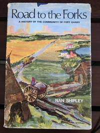 Road to the forks; a history of the community of Fort Garry
