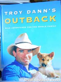Troy Dann's Outback : Wild Adventures for the Whole Family