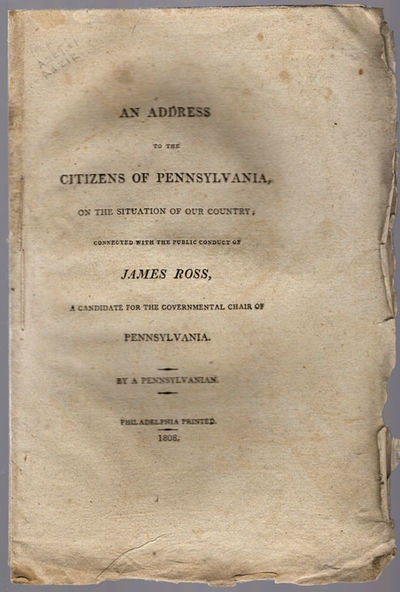 Philadelphia, 1808. 8vo. 13, pp.. In opposition to James Ross for governor and discussing at length ...