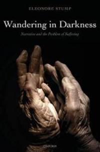 Wandering in Darkness: Narrative and the Problem of Suffering