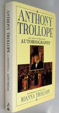 Anthony Trollope : an illustrated Autobiography