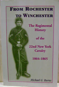 From Rochester to Winchester:  The Regimental History of the 22nd New York  Cavalry, 1864-1865