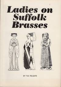 Ladies on Suffolk Heraldic Brasses by  M  T - Paperback - Reprint - 1989 - from Americana Books ABAA (SKU: 14725)