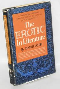 The erotic in literature; a historical survey of pornography as delightful as it is indiscreet
