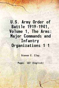 U.S. Army Order of Battle 1919-1941, Volume 1, The Arms: Major Commands and Infantry...