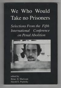 image of We Who Would Take No Prisoners: Selections from the Fifth International  Conference on Penal Abolition