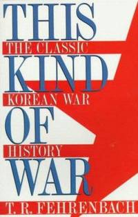 This Kind of War : Anniversary Commemorative Edition by T. R. Fehrenbach - Paperback - 2000 - from ThriftBooks (SKU: G1574881612I3N00)