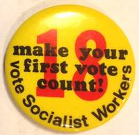 18 / Make your first vote count / Vote Socialist Workers [pinback button]