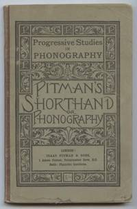 Progressive Studies in Phonography: A simple and extended exposition of  the principles of the art of Phonetc Shorthand - Intended for the use,  principally, of self-taught students.