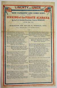 LIBERTY AND UNION FOREVER. NEW PATRIOTIC AND COMIC SONG, ON THE SINKING OF THE PIRATE ALABAMA BY THE U.S. GUNBOAT KEARSARGE, CAPTAIN WINSLOW. JUNE 19TH, 1864. WRITTEN BY SILAS S. STEELE, ESQ. TUNE,