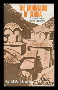 The Mountains of Serbia : Travels through Inland Yugoslavia / Anne Kindersley
