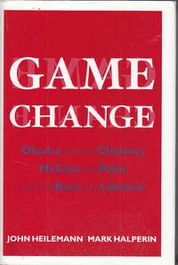 Game Change Obama and the Clintons, McCain and Palin, and the Race of a  Lifetime by  John & Mark Halperin Heilemann - First Edition - 2010 - from Ye Old Bookworm (SKU: W9330)