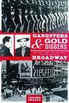 image of Gangsters and Gold Diggers : Old New York, the Jazz Age, and the Birth of Broadway