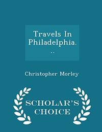image of Travels in Philadelphia... - Scholar's Choice Edition
