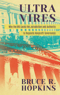 Ultra Vires: Why the IRS Lacks the Jurisdiction and Authority to..