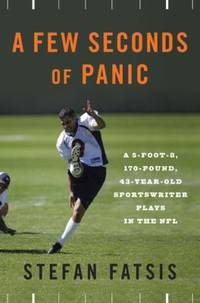 A Few Seconds of Panic : A 5-Foot-8, 170-Pound, 43-Year-Old Sportswriter Plays in the NFL by Stefan Fatsis - Hardcover - 2008 - from ThriftBooks and Biblio.com