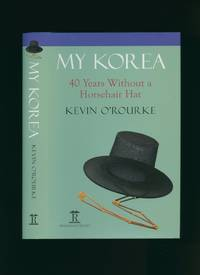 My Korea: Forty Years Without a Horsehair Hat by O'Rourke, Kevin - 2013