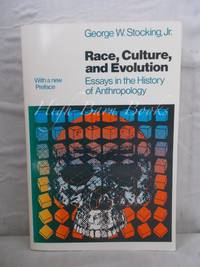 Race, Culture, and Evolution: Essays in the History of Anthropology by Stocking George W - 1982