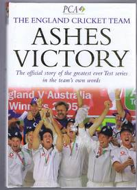 Ashes Victory. The official story of the greatest ever Test series in the team's own words