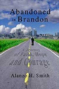 Abandoned In Brandon: A Journey Of Faith Hope And Courage by Smith, Alanzo H - 2003