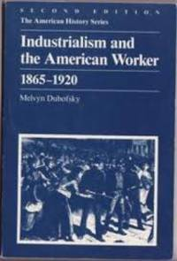 Industrialism and the American Worker, 1865-1920 (American History Series)