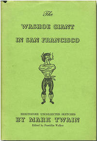 THE WASHOE GIANT IN SAN FRANCISCO BEING HERETOFORE UNCOLLECTED SKETCHES ...
