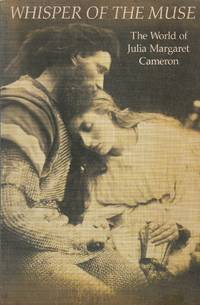Whisper of the Muse: the World of Julia Margaret Cameron. A loan exhibition of photographs,...
