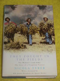 They Fought in the Fields, The Women's Land Army. The Story of a Forgotten Victory.