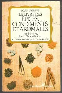 Le Livre Des Epices, Condiments Et Aromates by  Louis Lagriffe - Paperback - 1968 - from M Hofferber Books and Biblio.com