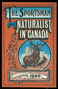 image of THE SPORTSMAN AND NATURALIST IN CANADA; OR NOTES ON THE NATURAL HISTORY OF THE GAME, GAME BIRDS, AND FISH OF THAT COUNTRY.