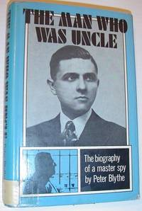 Man Who Was Uncle: Biography of a Living Master Spy