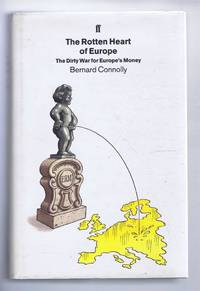 The Rotten Heart of Europe. The Dirty War for Europe's Money