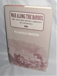 War Along the Bayous:  The 1864 Red River Campaign in Louisiana