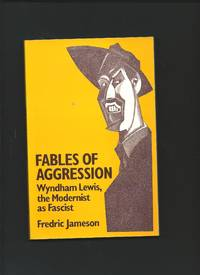 Fables of Aggression : Wyndham Lewis, the Modernist as Fascist