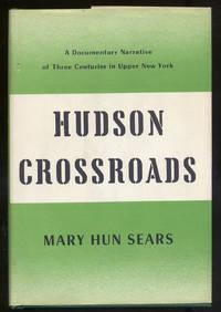 Hudson Crossroads: A Documentary Narrative of Three Centuries in Upper New York