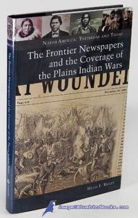 image of The Frontier Newspapers and the Coverage of the Plains Indian Wars (Native  America: Yesterday and Today series)