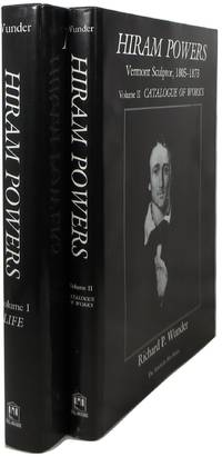 Hiram Powers: Vermont Sculptor, 1805-1873: Volume I, Life & Volume II, Catalogue of Works (two volume set) by  Richard P Wunder - 1st  - 1991 - from Newbury Books (SKU: 12997)