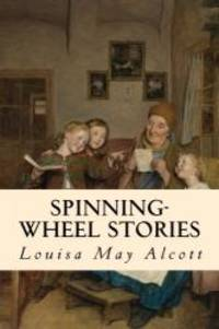 Spinning-Wheel Stories by Louisa May Alcott - 2018-01-20