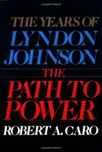 image of The Years of Lyndon Johnson: The Path to Power: The Years of Lyndon Johnson I: 01