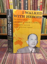 image of I Walked with Heroes, The Autobiography of General Carlos P. Romulo: Teacher, Soldier, Journalist, Pulitzer Prize Winner, Diplomat